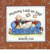 Mommy Laid An Egg, Babette Cole